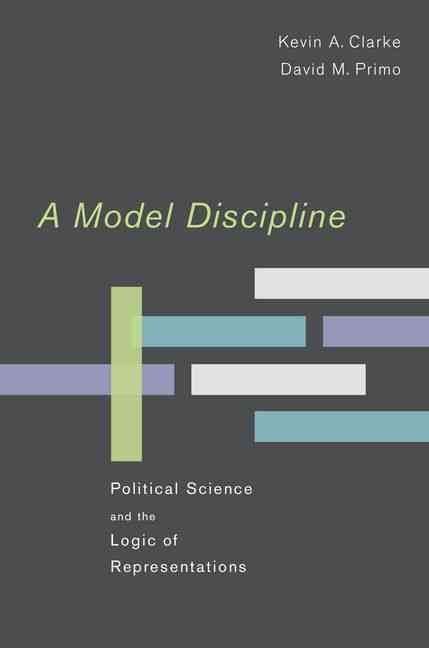 Model Discipline By Clarke, Kevin A./ Primo, David M.